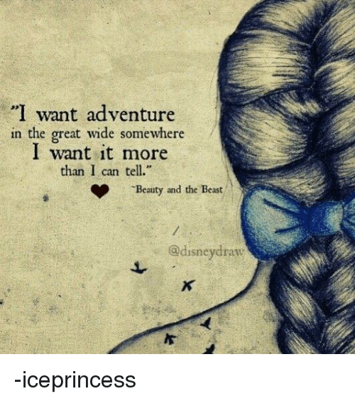 I Want Adventure In The Great Wide Somewhere L Want It More Than I