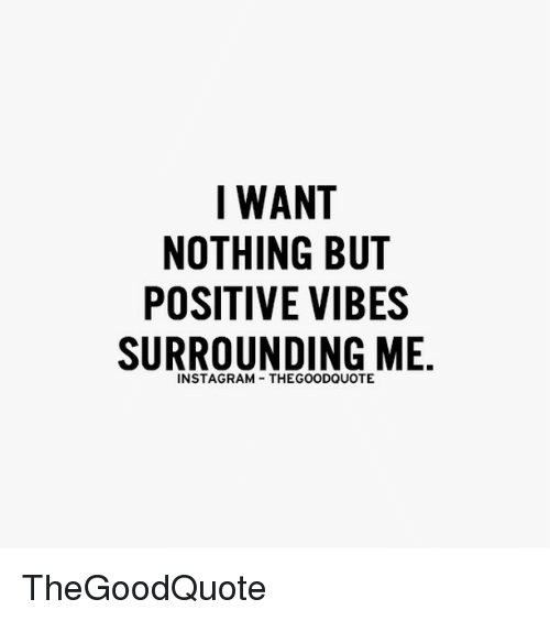 i want nothing but positive vibes surrounding me instagram thegoodquote 14679666 i want nothing but positive vibes surrounding me instagram