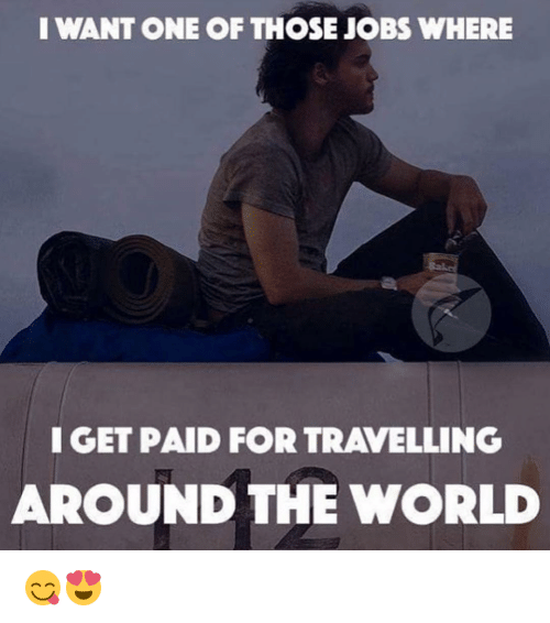 Travel, Dekh Bhai, and International: I WANT ONE OF THOSE JOBS WHERE  I GET PAID FOR TRAVELLING  AROUND THE WORLD 😋😍