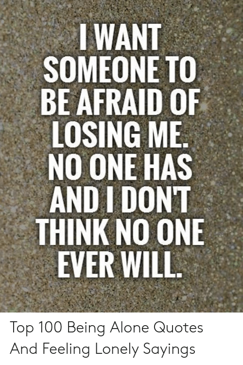 I WANT SOMEONE TO BE AFRAID OF LOSING ME NO ONE HAS AND I ...