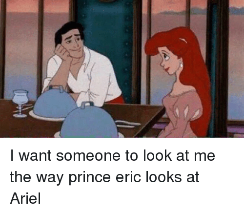 Ariel Prince And Girl Memes I Want Someone To Look At Me The