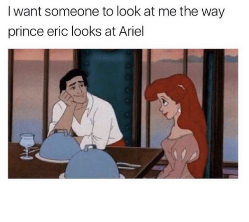 Ariel, Prince, and Relationships: I want someone to look at me the way  prince eric looks at Ariel