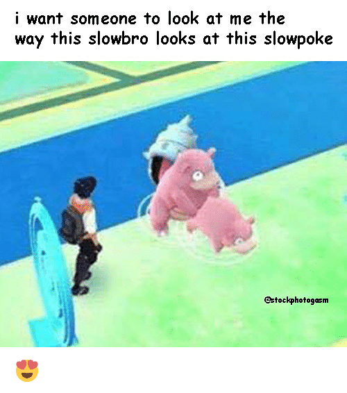 Dank Memes, Slowpoke, and Looking: i want someone to look at me the  way this slowbro looks at this slowpoke  hotogasm 😍