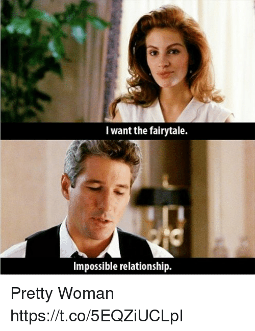 I Want The Fairytale Impossible Relationship Pretty Woman