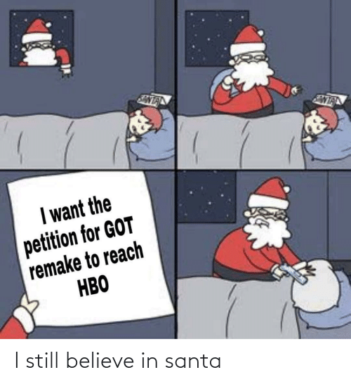 Santa, Dank Memes, and Got: I want the  petition for GOT  remake to reach  НВО I still believe in santa