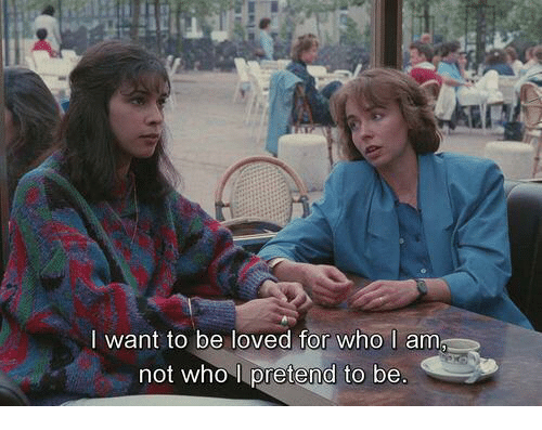 Who, For, and I Want To: I want to be loved for who I am  not who I pretend to be
