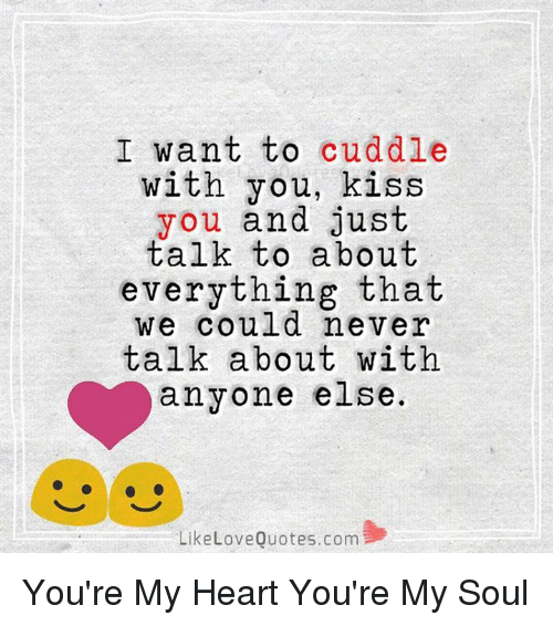 I Want To Cuddle With You Kiss You And Just Talk To About Everything