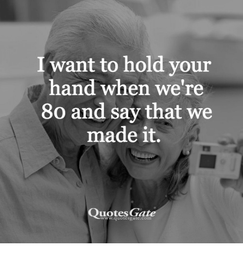 I Want To Hold Your Hand When We're 60 And Say That We Made It Impressive We Made It Quotes
