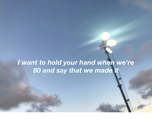 Mø, Hold, and Hand: I want to hold your hand when we're  80 and say that we ma  de it