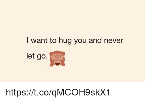 Memes, Never, and 🤖: I want to hug you and never  let go. https://t.co/qMCOH9skX1