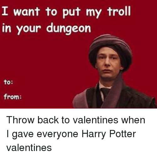 i want to put my troll in your dungeon to 14630294 ✅ 25 best memes about harry potter valentines harry potter