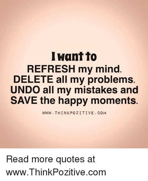 Refresh Quotes: I Want To REFRESH My Mind DELETE All My Problems UNDO All