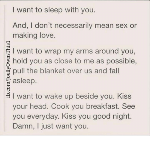 I just want to sleep with you