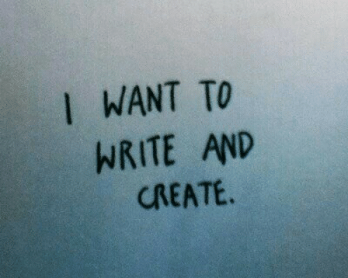 Create, I Want To, and  Want: I WANT TO  WRITE AND  CREATE.