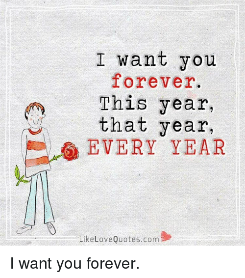 I Want You Forever This Year That Year Every Year Like Love