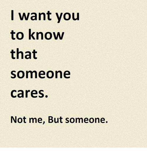 About not cares someone tell to you or if How