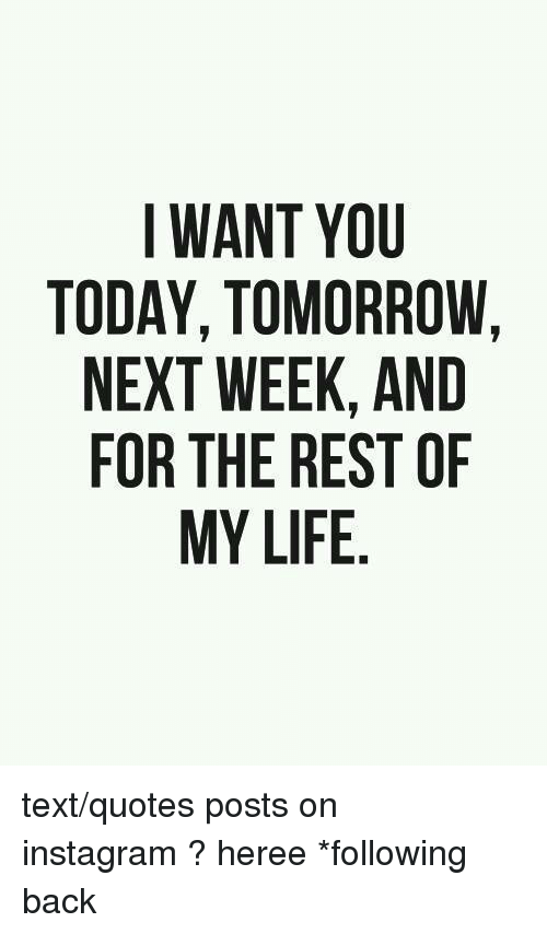 I WANT YOU TODAY TOMORROW NEXT WEEK AND FOR THE REST OF MY ...