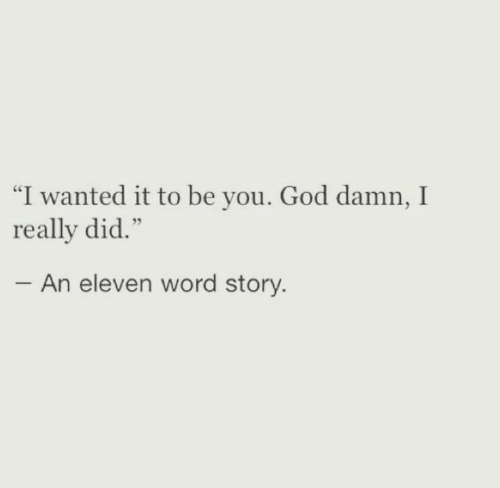 "God, Word, and Wanted: ""I wanted it to be you. God damn, I  really did.""  An eleven word story"