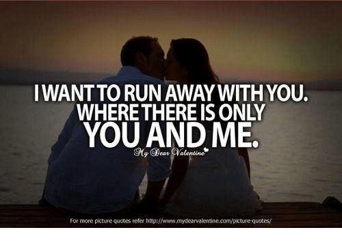 i wantto run away with you wherethere is only you 8684358 ✅ 25 best memes about picture quotes picture quotes memes