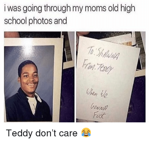 Memes, Moms, and School: i was going through my moms old high  school photos and Teddy don't care 😂