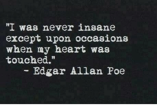 acirc best memes about edgar allan poe edgar allan poe memes memes heart and hearts i was never insane except upon occasions when my heart was touched edgar allan poe