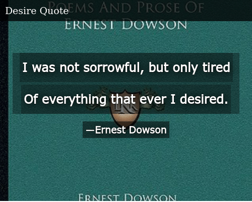 I Was Not Sorrowful but Only Tired of Everything That Ever I ...