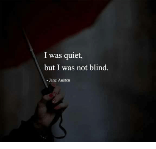 I Was Quiet But I Was Not Blind Jane Austen Quiet Meme