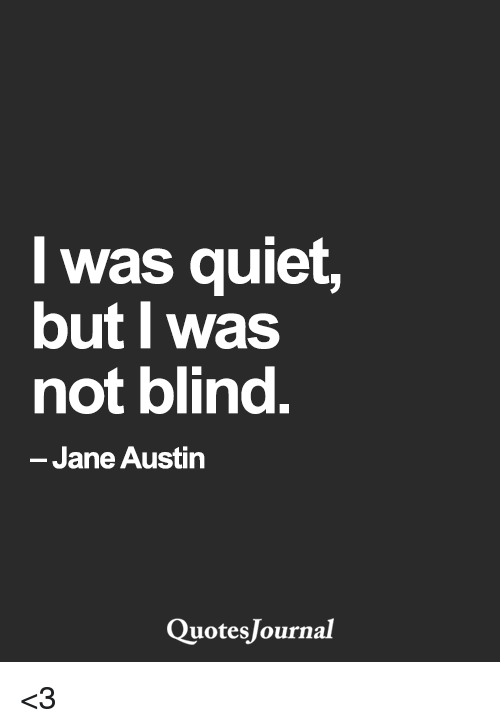 Blind Quotes Amazing I Was Quiet But I Was Not Blind Jane Austin Quotes Journal 3