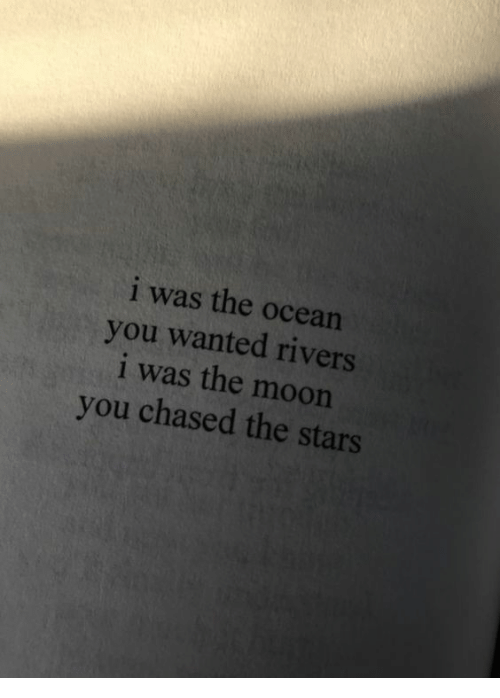 Moon, Ocean, and Stars: i was the ocean  you wanted rivers  i was the moon  you chased the stars