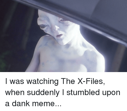 4chan, Dank, and Meme: I was watching The X-Files, when suddenly I stumbled upon a dank meme...