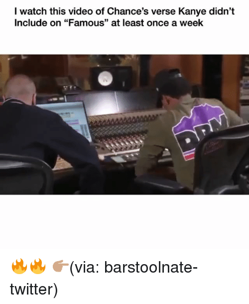 """Funny, Kanye, and Twitter: I watch this video of Chance's verse Kanye didn't  Include on """"Famous"""" at least once a week 🔥🔥 👉🏽(via: barstoolnate-twitter)"""