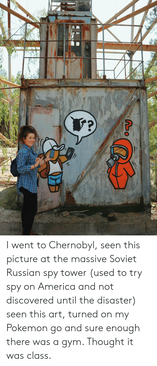 America, Gym, and Pokemon: I went to Chernobyl, seen this picture at the massive Soviet Russian spy tower (used to try spy on America and not discovered until the disaster) seen this art, turned on my Pokemon go and sure enough there was a gym. Thought it was class.