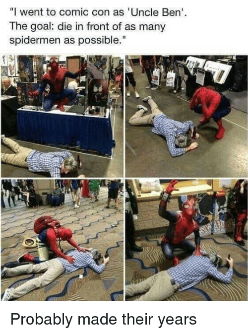 "Comic Con, Goal, and Comic: ""I went to comic con as 'Uncle Ben  The goal: die in front of as many  spidermen as possible. Probably made their years"