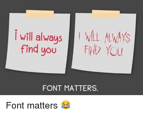 Funny, Will, and You: I will always  find you  W LWAYS  F Yu  FONT MATTERS.