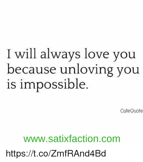 I Will Always Love You Because Unloving You Is Impossible Cute Quote