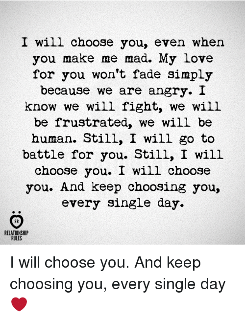 Love, Angry, and Mad: I will choose you, even when you make