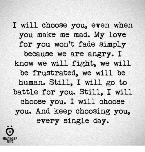 I Will Choose You Even When You Make Me Mad My Love For You Wont