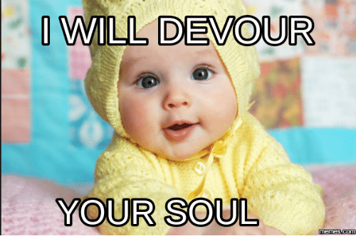 25+ Best I Will Devour Your Soul Memes | Evil Smile Baby ...