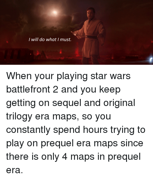 Star Wars, Maps, and Star: I will do what I must.