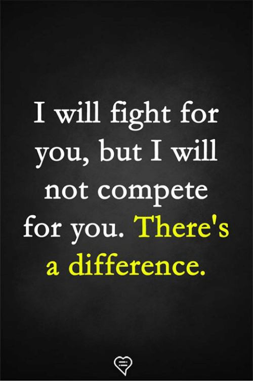 Memes, Fight, and 🤖: I will fight for  you, but I will  not compete  for you. There's  a difference