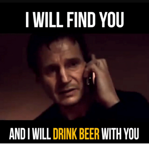 i-will-find-you-and-i-will-drink-beer-wi