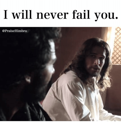 Memes, 🤖, and Fails: I will never fail you.  @Praise Himbro