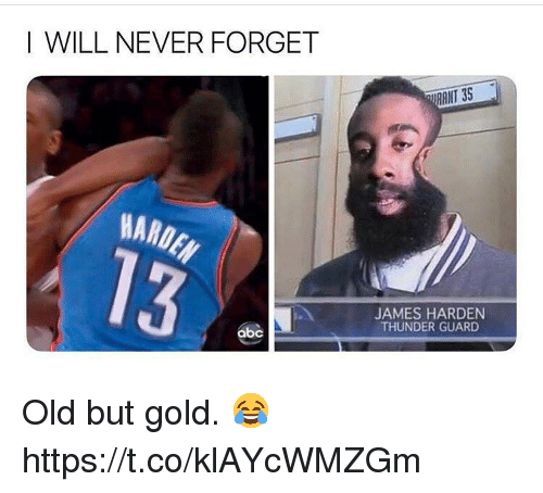 Abc, James Harden, and Memes: I WILL NEVER FORGET  ANT 35  HARO  JAMES HARDEN  THUNDER GUARD  abc Old but gold. 😂 https://t.co/klAYcWMZGm