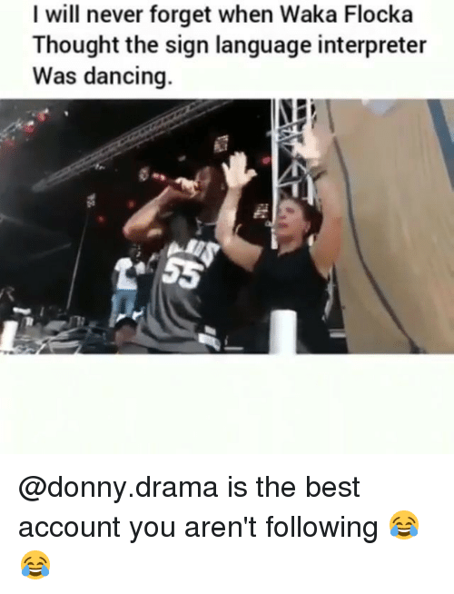 Dancing, Funny, and Waka Flocka: I will never forget when Waka Flocka  Thought the sign language interpreter  Was dancing. @donny.drama is the best account you aren't following 😂😂