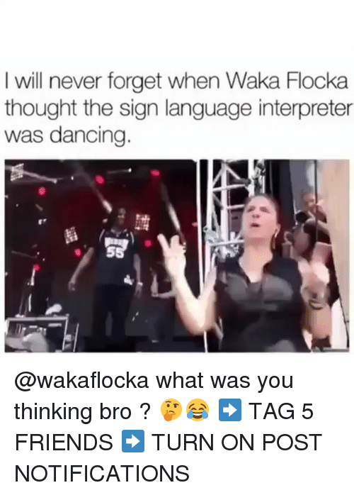 Dancing, Friends, and Memes: I will never forget when Waka Flocka  thought the sign language interpreter  was dancing. @wakaflocka what was you thinking bro ? 🤔😂 ➡️ TAG 5 FRIENDS ➡️ TURN ON POST NOTIFICATIONS