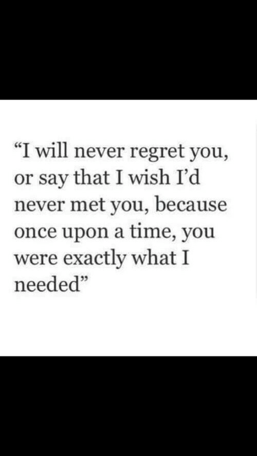"Regret, Once Upon a Time, and Time: ""I will never regret you,  or say that I wish I'd  never met you, because  once upon a time, you  were exactly what I  needed  5"