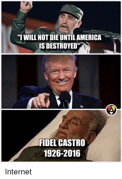 I WILL NOT DIE UNTILAMERICA IS DESTROYED FIDEL CASTRO 1926 ...