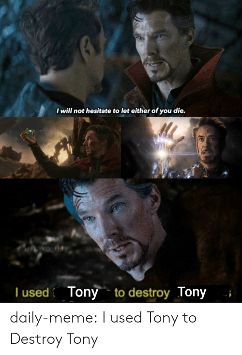 Meme, Tumblr, and Blog: I will not hesitate to let either of you die.  T used Tony to destroy Tony daily-meme:  I used Tony to Destroy Tony