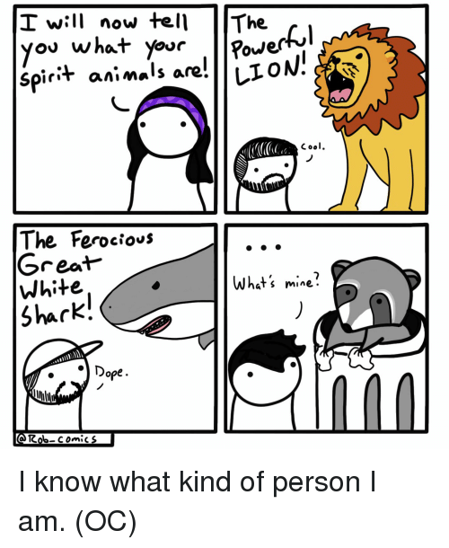 Animals, Shark, and Spirit: I will now telThe  ou what yovr  Spirit animals are!IIGAN!  Coo  The Ferocious  White  Shark  Whats mine  ope. I know what kind of person I am. (OC)