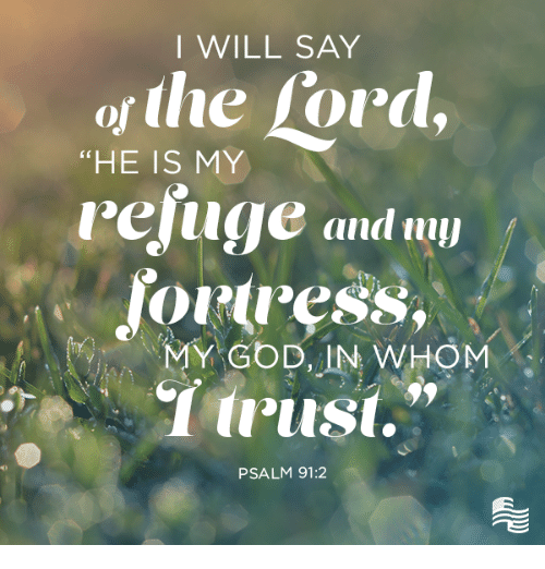 """God, Conservative, and Lord: I WILL SAY  ofthe Lord,  """"HE IS MY  reluge and  MY GOD IN WHOM  Trust.  PSALM 91:2"""